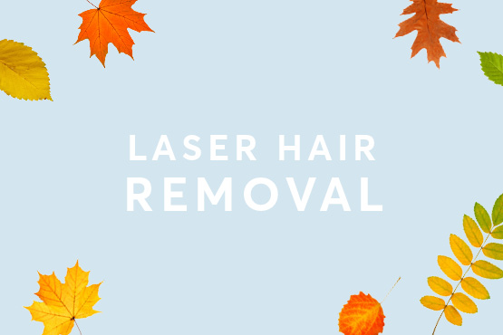 Laser Hair Removal Autumn offers